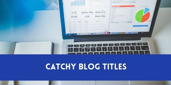 How To Write Catchy Blog Titles That Get 70% More Clicks?
