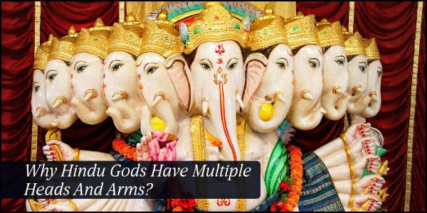3 Reasons – Why Hindu Gods Have Multiple Heads And Arms?